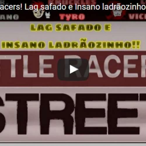 Novo vídeo - Insano Ladrão! Street Little Racers