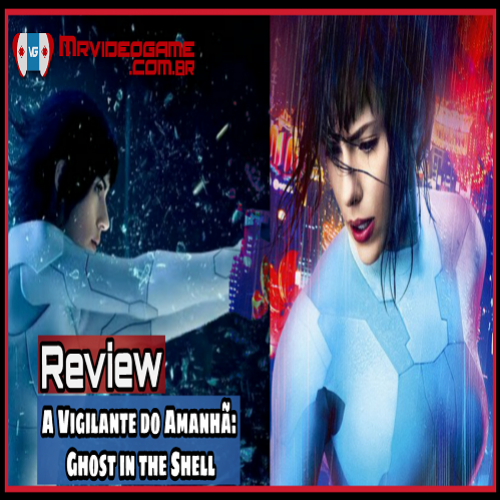 Analise A Vigilante do Amanhã: Ghost in the Shell