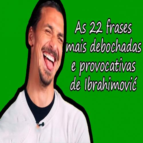 As 22 frases mais debochadas e provocativas de Ibrahimovic