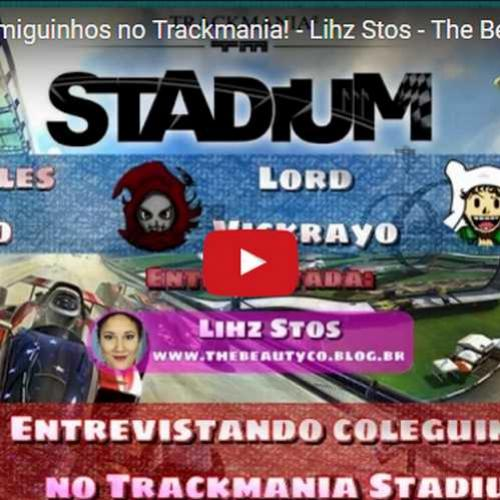 Novo vídeo! Entrevista com coleguinha no TrackMania - Lihz Stos do The