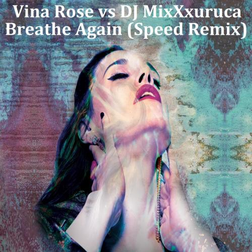 Vina Rose vs DJ MixXxuruca- Breathe Again (Speed Remix)
