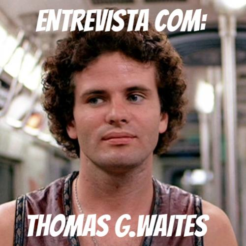 Entrevista internacional com o ator  de Warriors, Thomas G. Waites