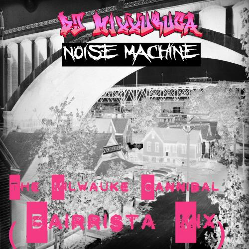 DJ MixXxuruca vs Noise Machine - The Milwauke Cannibal (Bairrista Mix)
