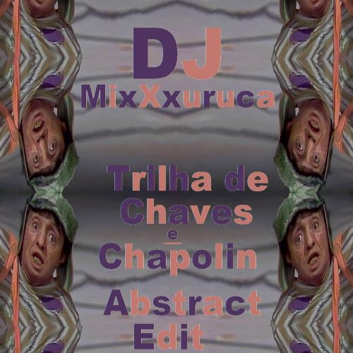 DJ MixXxuruca -  Trilha de Chaves e Chapolin (Abstract Edit)