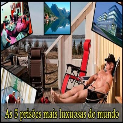 As 5 prisões mais luxuosas do mundo